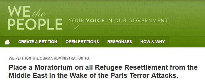 PLEASE SIGN THIS PETITION TO STOP REFUGEE RESETTLEMENT HERE - Place a Moratorium on all Refugee Resettlement from the Middle East in the Wake of the Paris Terror Attacks. | We the People: Your Voice in Our Government - Place a Moratorium on all Refugee Resettlement from the Middle East in the Wake of the Paris Terror Attacks. | We the People: Your Voice in Our Government