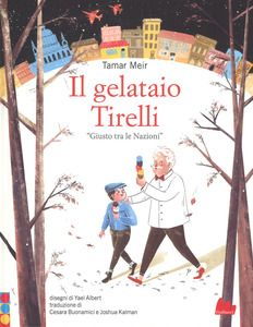 Il gelataio Tirelli «Giusto tra le Nazioni». Ediz. a colori - Tamar Meir -