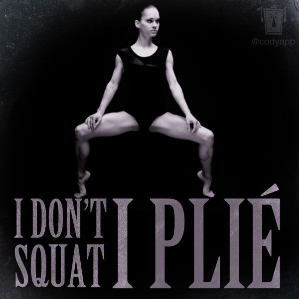 Squatting is so undignified. Plies, on the other hand... so graceful.