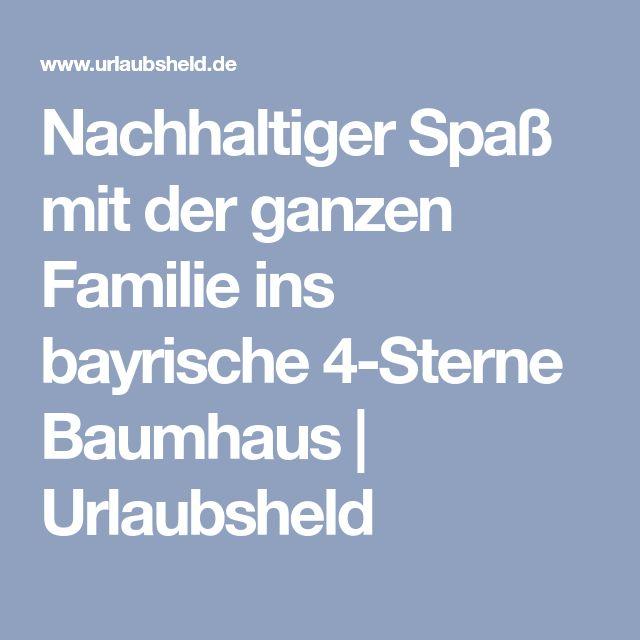 Nachhaltiger Spaß mit der ganzen Familie ins bayrische 4-Sterne Baumhaus | Urlaubsheld