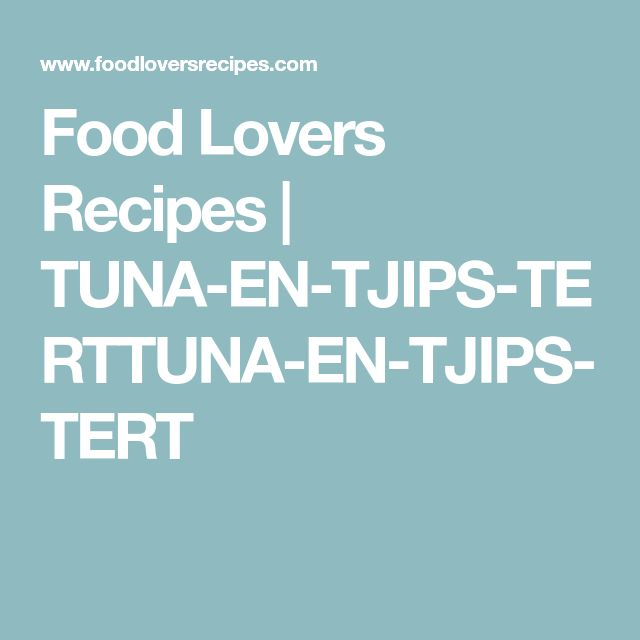 Food Lovers Recipes | TUNA-EN-TJIPS-TERTTUNA-EN-TJIPS-TERT