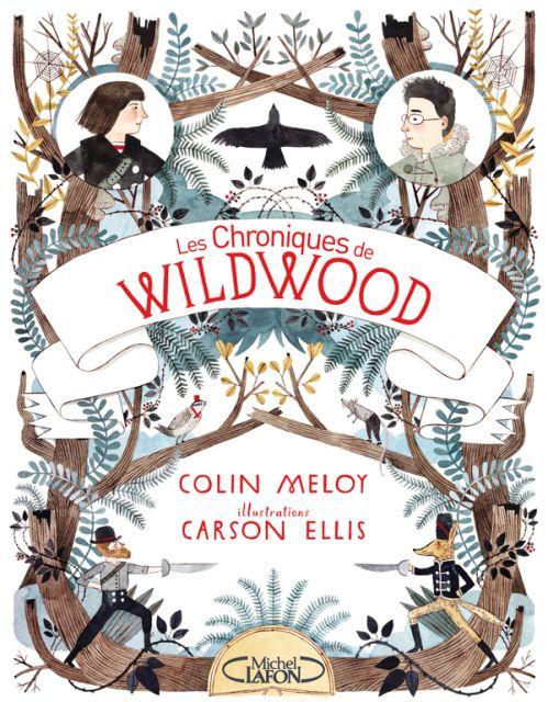 Michel LAFON - Les Chroniques de Wildwood - Livre 1, Carson Ellis, Colin Meloy . Il était une fois un pays interdit où les animaux avaient décidé d'imposer leur loi…