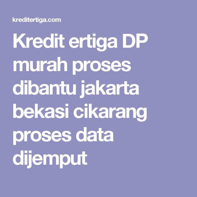 Kredit ertiga DP murah proses dibantu jakarta bekasi cikarang proses data dijemput