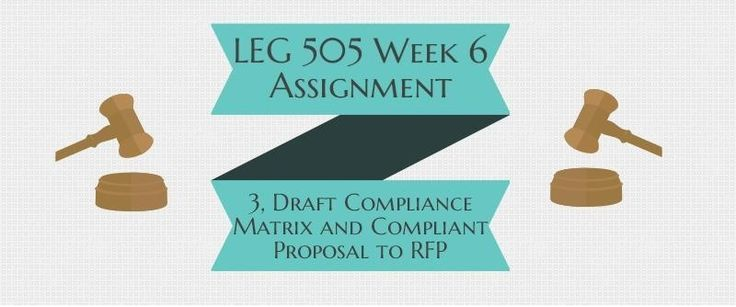 LEG 505 Week 6 Assignment 3, Draft Compliance Matrix and Compliant Proposal to RFP LEG 505 Week 6 Assignment 3, Draft Compliance Matrix and Compliant Proposal to RFP Refer to the following resources to complete this assignment: • FAR § 15.2 (Solicitation and Receipt of Proposals and Information) As the Contract Officer (CO) of your newly formed company, you will create a compliance matrix, and then draft a proposal in response to the RFP from Assignment