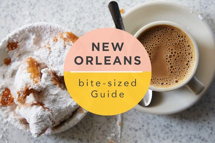 A Bite-Sized Guide to New Orleans — Bite-Sized Guide: New Orleans