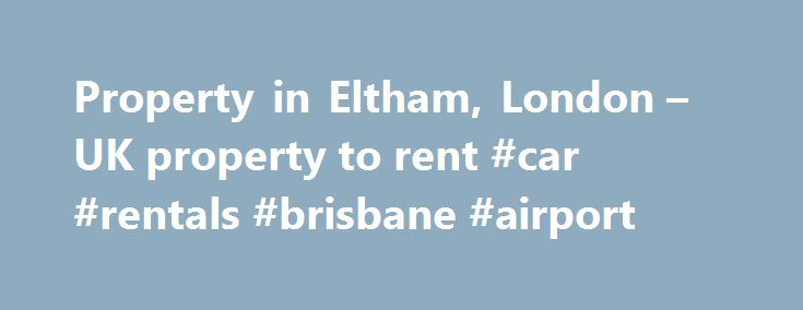 Property in Eltham, London – UK property to rent #car #rentals #brisbane #airport http://renta.nef2.com/property-in-eltham-london-uk-property-to-rent-car-rentals-brisbane-airport/  #find property to rent # 29 properties to rent in Eltham, London. You have searched for a property with any number of bedrooms . per month 500 p.c.m. Fees Apply | Halsbrooke Road, Kidbrooke, London | 1 Bedroom Crown Property Professionals are proud to present to the market this beautiful double room in a wonderful…