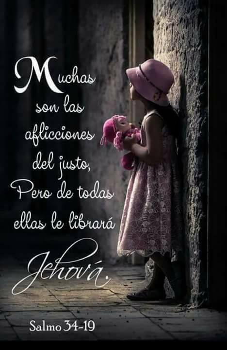 Muchas son las aflicciones del justo, pero de todas ellas le librará Jehová. Sal 34-19