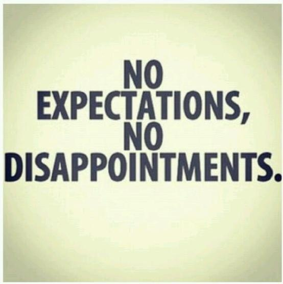 I expected better from him but no, I shouldn't have done that because expectation always leads to disappointment.