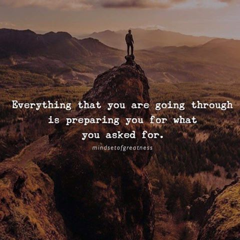 #everything you're going through is preparing you for what you asked for...