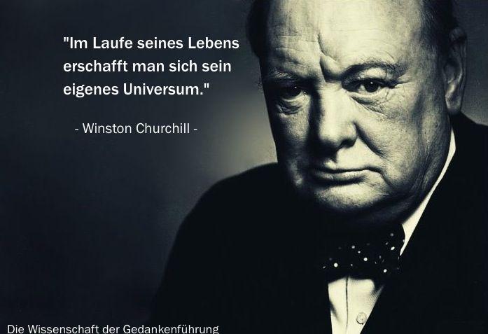 """""""Im Laufe seines Lebens erschafft man sich sein eigenes Universum."""" Winston Churchill"""