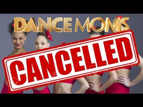 DANCE MOMS HAS BEEN CANCELLED