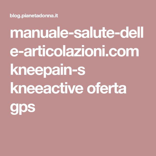 manuale-salute-delle-articolazioni.com kneepain-s kneeactive oferta gps