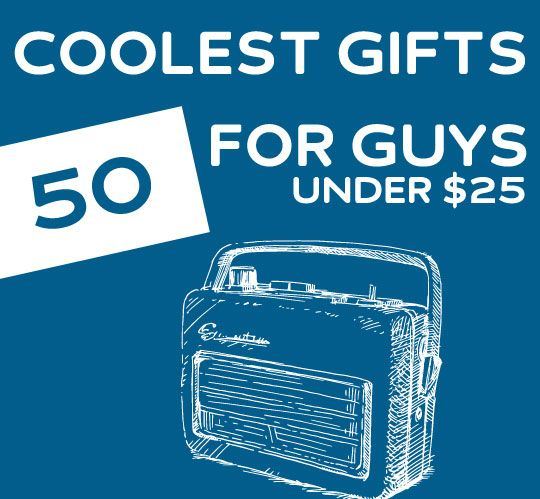 50 Coolest Gifts for Guys- under 25 dollars. To tell you the truth, I would get