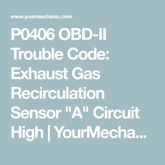"P0406 OBD-II Trouble Code: Exhaust Gas Recirculation Sensor ""A"" Circuit High 