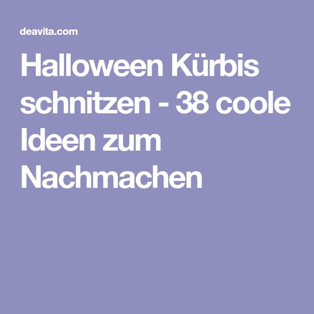 Halloween Kürbis schnitzen - 38 coole Ideen zum Nachmachen