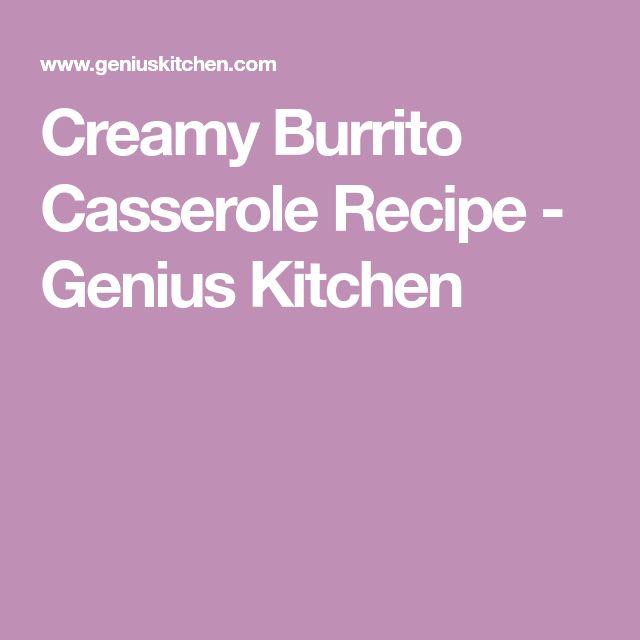 Creamy Burrito Casserole Recipe - Genius Kitchen