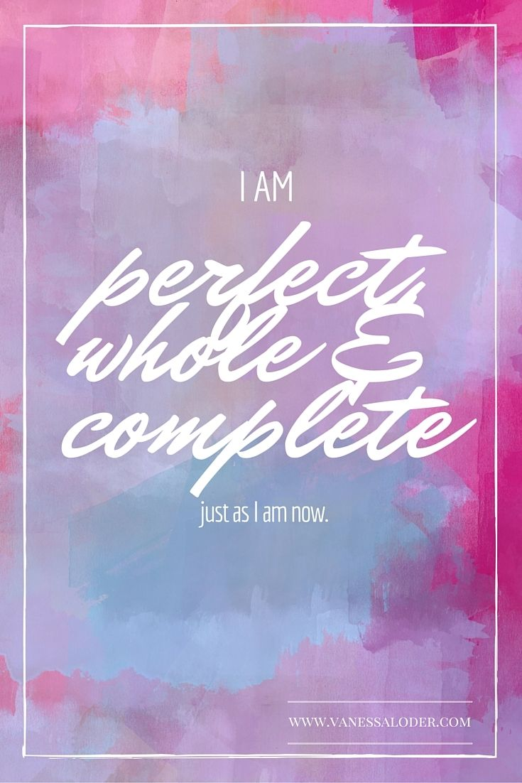 """I am perfect, whole & complete just as I am now."" #affirmations"