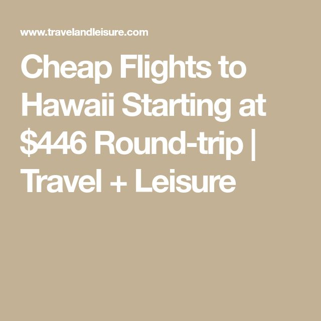 Cheap Flights to Hawaii Starting at $446 Round-trip | Travel + Leisure