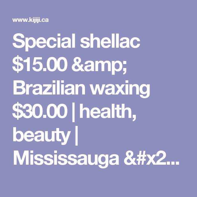 Special shellac $15.00 & Brazilian waxing $30.00   health, beauty   Mississauga / Peel Region   Kijiji