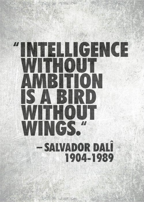 Intelligence without ambition is a bird without wings. - Salvador Dalî