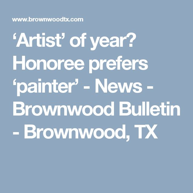 'Artist' of year? Honoree prefers 'painter' - News - Brownwood Bulletin - Brownwood, TX