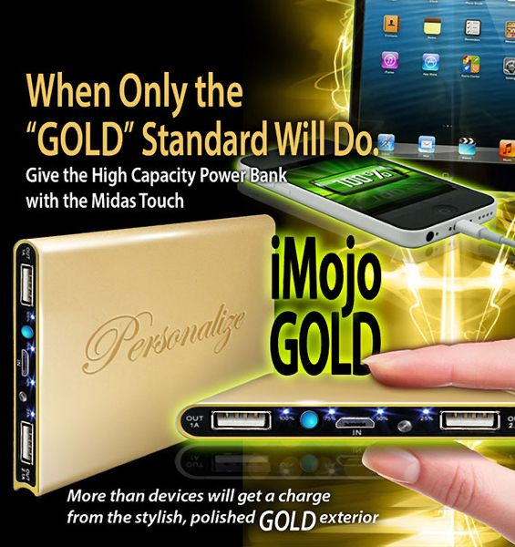 The new popular iMojo Gold battery pack (Power Bank) for mobile phone, tablet PC, eBook, MP3 players, Camera, etc. It fits in your pocket and charges two (2) USB devices at once when you are on the go. The high quality gold metal finish makes it a perfect accessory for high profile corporate gift. iMojo comes with built-in flash light. The large branding area, makes it a memorable promotional gift. Works with new iPhone 5/5C/5s. Gift packaging, vinly pouch, and universal cable included.