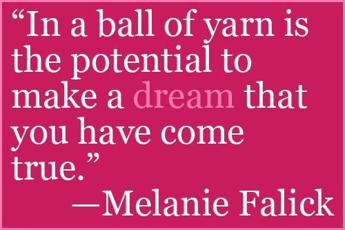 Sometimes, knitters just need a little inspiration.  Share this inspiring quote with all your crafty friends!