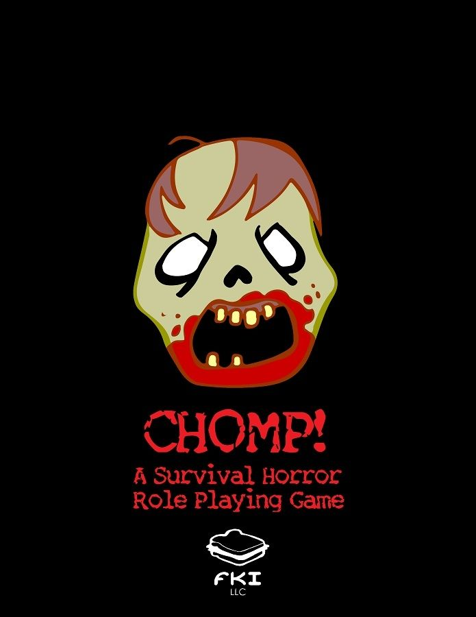 CHOMP! A Survival Horror Role Playing Game  KISS. Get your friends, grab a weapon, and do your best to survive the Zombie Apocalypse. - FKI LLC | RPGNow.com
