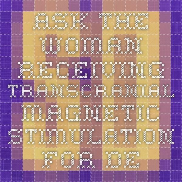 Ask the woman receiving transcranial magnetic stimulation for depression - Straight Dope Message Board