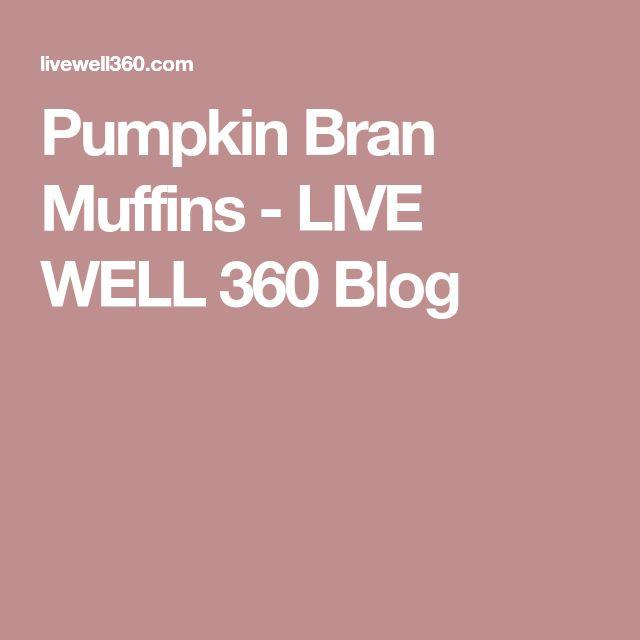 Pumpkin Bran Muffins - LIVE WELL 360 Blog