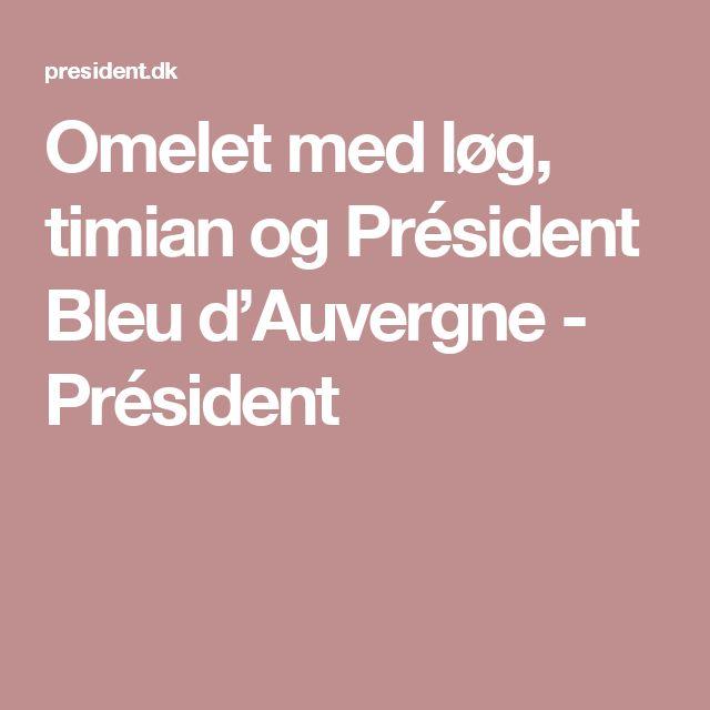 Omelet med løg, timian og Président Bleu d'Auvergne - Président