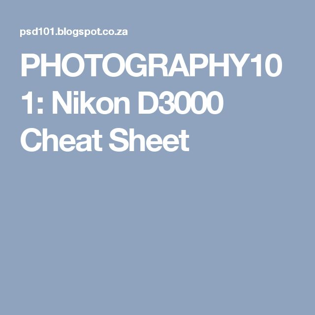 PHOTOGRAPHY101: Nikon D3000 Cheat Sheet