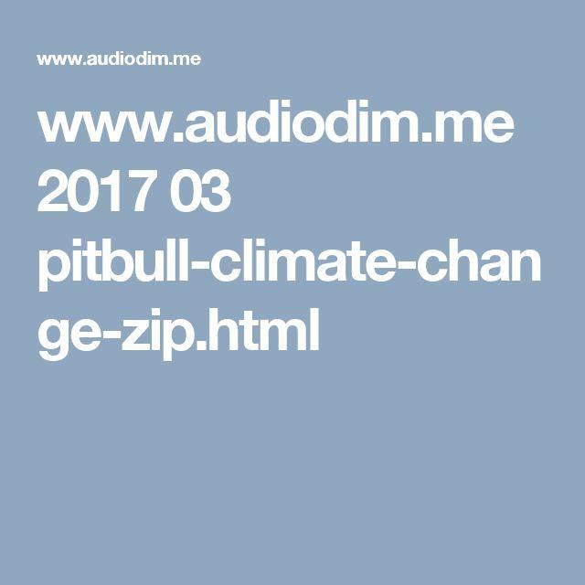 www.audiodim.me 2017 03 pitbull-climate-change-zip.html