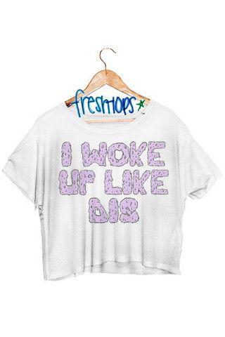 I Woke up Like This Crop Shirt