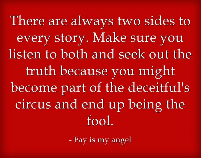 There are always two sides to every story. Make sure you listen to