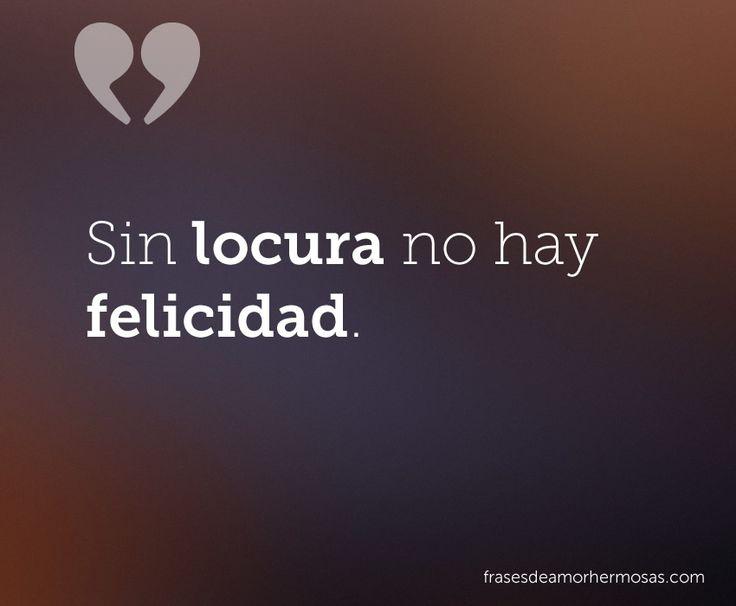 Sin locura no hay felicidad. Más