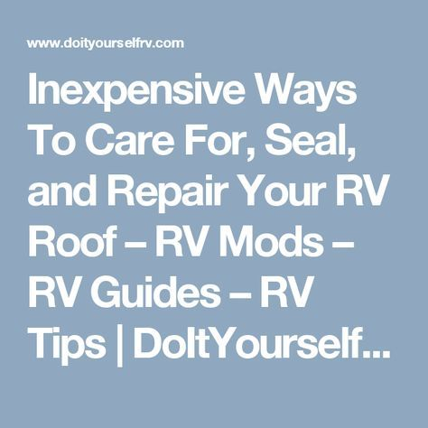 25 best ideas about rv roof repair on pinterest rubber trailer travel trailers and space trailer - Important tips roof maintenance ...