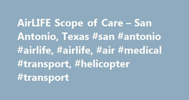 AirLIFE Scope of Care – San Antonio, Texas #san #antonio #airlife, #airlife, #air #medical #transport, #helicopter #transport http://tanzania.remmont.com/airlife-scope-of-care-san-antonio-texas-san-antonio-airlife-airlife-air-medical-transport-helicopter-transport/  # San Antonio AirLIFE is a regional air medical transport provider licensed by the Texas Department of State Health Services. Helicopter transport of the critically ill and injured is available 24 hours a day/365 days a year in a…