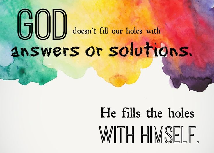 God doesn't fill our holes with solutions or answers. He fills our holes with himself. We can take off the superhero cape, and instead, wrap our blankets around