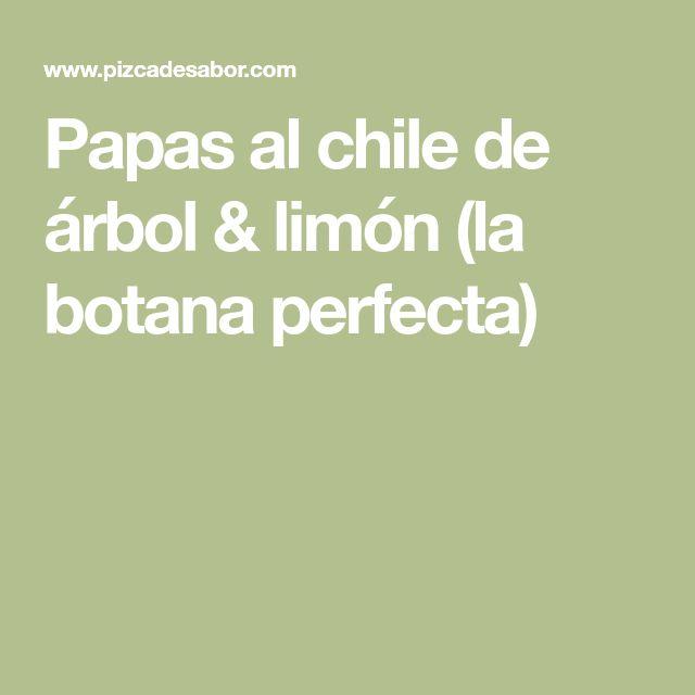 Papas al chile de árbol & limón (la botana perfecta)
