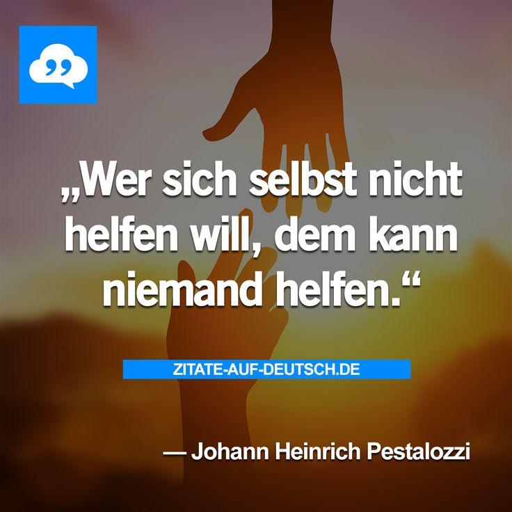 #Helfen, #Niemand, #Spruch, #Sprüche, #Zitat, #Zitate, #JohannHeinrichPestalozzi