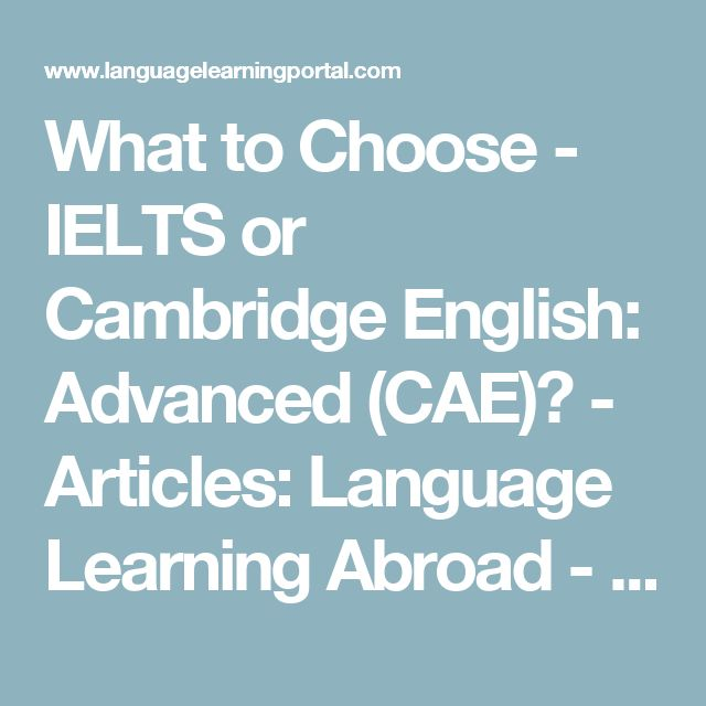 What to Choose - IELTS or Cambridge English: Advanced (CAE)? - Articles: Language Learning Abroad - LanguageLearningPortal - LanguageLearningPortal