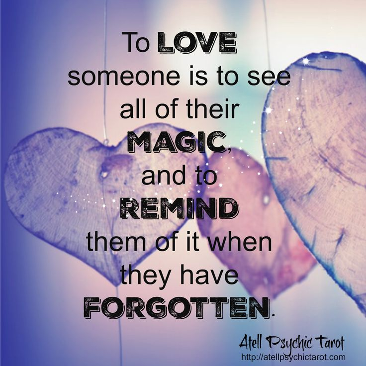 To love someone is to see all of their magic, and to remind them of it when they have forgotten http://atellpsychictarot.com