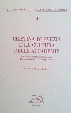 Cristina di Svezia e la cultura delle Accademie : atti del Convegno internazionale, Macerata-Fermo, 22-23 maggio 2003 / a cura di Diego Poli - Roma : Il Calamo, 2005