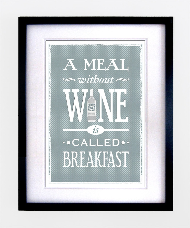 Kitchen Quote Print - A Meal Without Wine is Called Breakfast. $18.50, via Etsy. @Katie Rundell