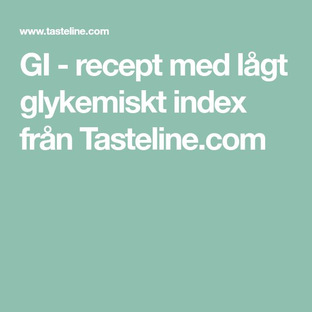 GI - recept med lågt glykemiskt index från Tasteline.com