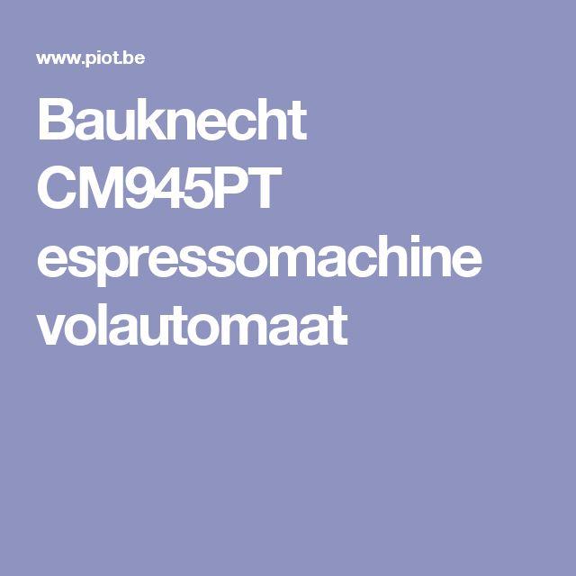 Bauknecht CM945PT espressomachine volautomaat