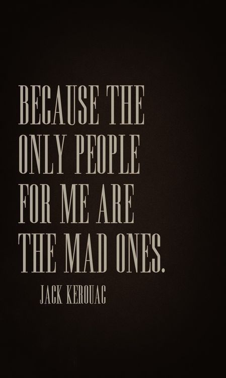 Ones who are mad to live...