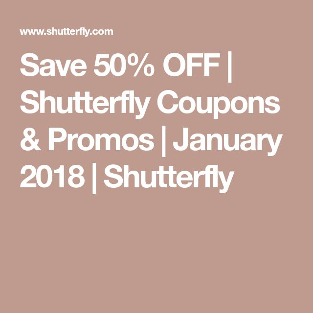 Save 50% OFF | Shutterfly Coupons & Promos | January 2018 | Shutterfly