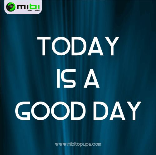 Today... Is a good day! In Mibi, we want you to smile, we want to motivate you to get everything that you want and doing your life more easy Know us! www.mibitopups.com Mibi, Near you!